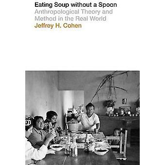 Eten van soep zonder een lepel - antropologische theorie en methode in de
