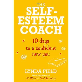 The Self-Esteem Coach - 10 Days to a Confident New You by Lynda Field