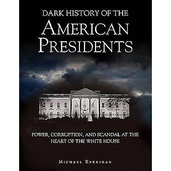 Mörk historia av de amerikanska presidenterna - makt - korruption och Scand