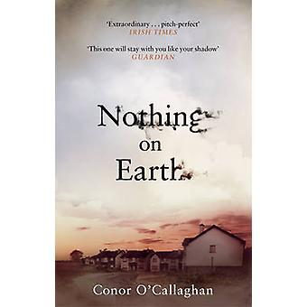 Nothing On Earth by Conor O'Callaghan - 9781784161460 Book