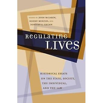 Regulating Lives - Historical Essays on the State - Society - the Indi