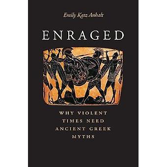 Rasande - varför våldsamma gånger behöver antika grekiska myter av Emily Katz Anh