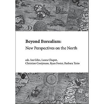 Beyond Borealism - New Perspectives on the North - 2016 by Ian Giles -