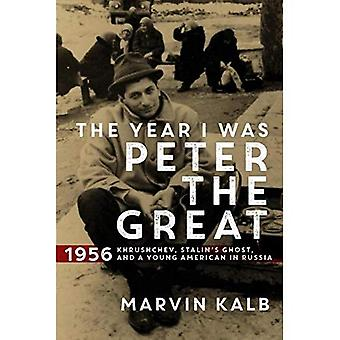 The Year I Was Peter the Great: 1956-Khrushchev, Stalin's Ghost, and a Young American in Russia
