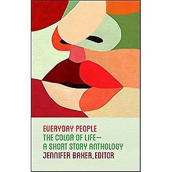 Alltägliche Menschen: Die Farbe des Lebens--eine Kurzgeschichten-Anthologie