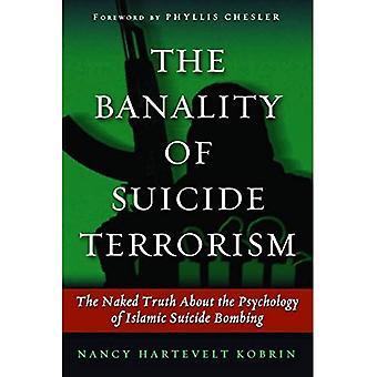 Die Banalität des Selbstmord-Terrorismus: die nackte Wahrheit über die Psychologie des islamischen Selbstmord B...