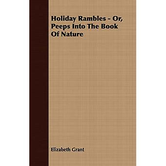 Holiday Rambles  Or Peeps Into the Book of Nature by Grant & Elizabeth