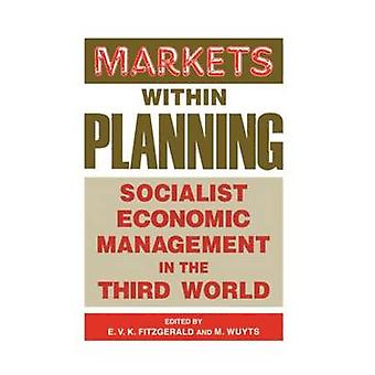 Markets Within Planning Socialist Economic Management in the Third World by Fitzgerald & E. V. K.