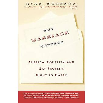 Why Marriage Matters America Equality and Gay Peoples Right to Marry by Wolfson & Evan