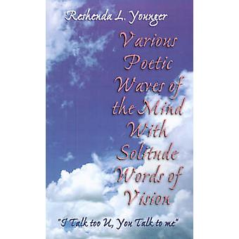 Various Poetic Waves of the Mind with Solitude Words of Vision Feat. I Talk Too U You Talk to Me by Younger & Reshenda L.