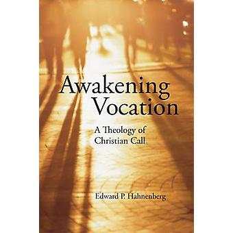 Awakening Vocation A Theology of Christian Call by Hahnenberg & Edward P.