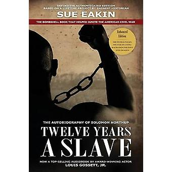 Twelve Years a Slave  Enhanced Edition by Dr. Sue Eakin Based on a Lifetime Project. New Info Images Maps by Northup & Solomon