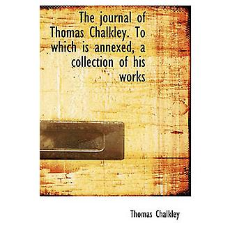 The journal of Thomas Chalkley. To which is annexed a collection of his works by Chalkley & Thomas