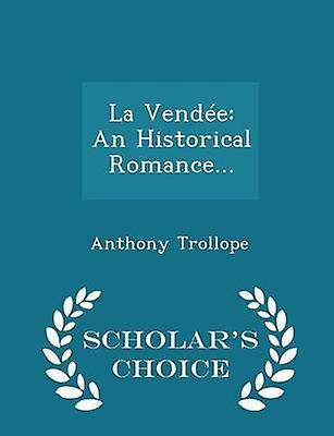 La Vende An Historical Romance...  Scholars Choice Edition by Trollope & Anthony