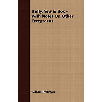 Holly Yew  Box  With Notes On Other Evergreens by Dallimore & William