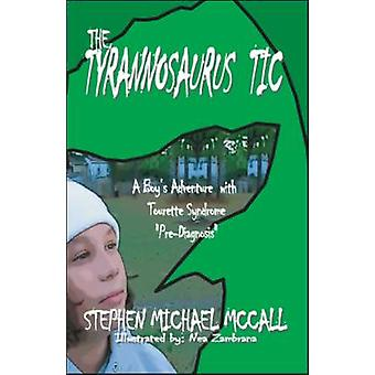 The Tyrannosaurus Tic A Boys Adventure with Tourette Syndrome by McCall & Stephen Michael