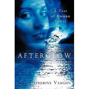 Nachleuchten A Test des menschlichen Geistes von Vaughn & Jean Catherine