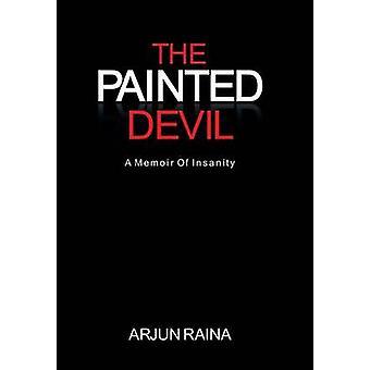The Painted Devil A Memoir of Insanity by Raina & Arjun