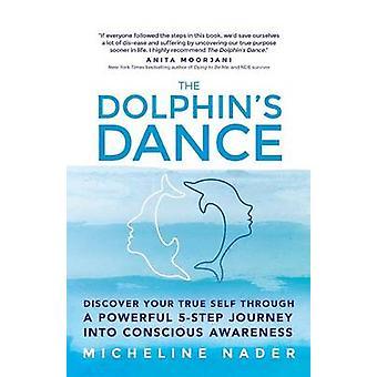 La danse de dauphins Découvrez votre vraie nature à travers un voyage puissant 5 étape dans la prise de conscience par Nader & Micheline
