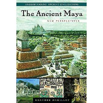 The Ancient Maya New Perspectives by McKillop & Heather Irene