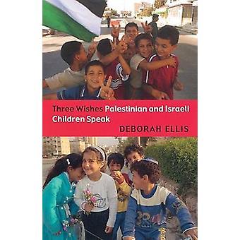 Three Wishes - Palestinian and Israeli Children Speak by Deborah Ellis