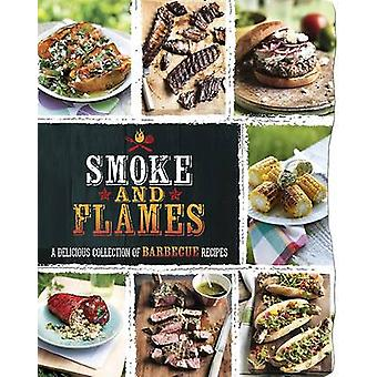 Smoke and Flames - A Delicious Collection of Barbecue Recipes - 978147