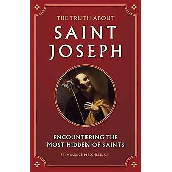 The Truth about Saint Joseph - Encountering the Most Hidden of Saints