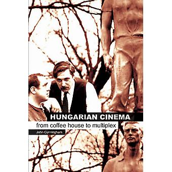 Hungarian Cinema - From Coffee House to Multiplex by John Cunningham -