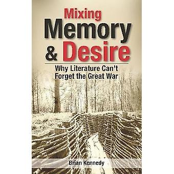 Mixing Memory & Desire - Why Literature Can't Forget the Great War by