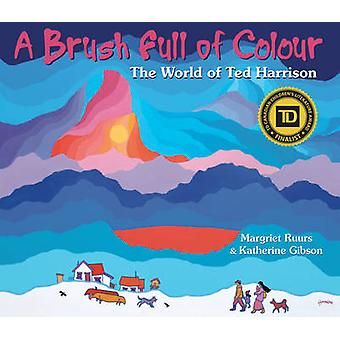 A Brush Full of Colour - The World of Ted Harrison by Margriet Ruurs -