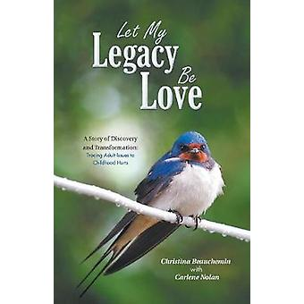 Let My Legacy Be Love - A Story of Discovery and Transformation - Traci