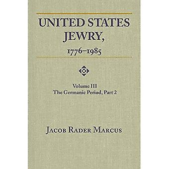 United States Jewry, 1776-1985, Volume 3: The Germanic Period, Part 2