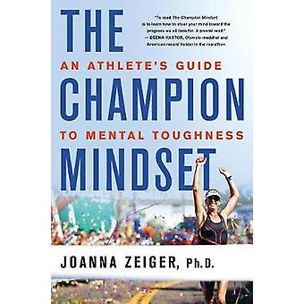The Champion Mindset - An Athlete's Guide to Mental Toughness by Joann