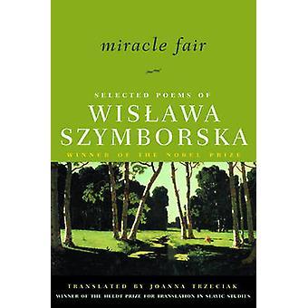 Miracle Fair - Selected Poems of Wislawa Szymborska by Wislawa Szymbor