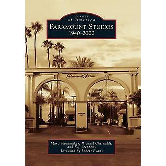 Paramount Studios - 1940-2000 by Marc Wanamaker - Michael Christaldi -