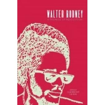 Walter Rodney - A Promise of Revolution by Clairmont Chung - 978158367