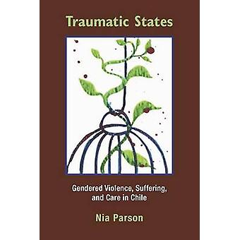 Traumatic States - Gendered Violence - Suffering and Care in Chile by