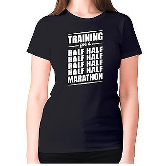 Womens funny gym t-shirt slogan tee ladies workout - Training for a half half half half half half half half marathon