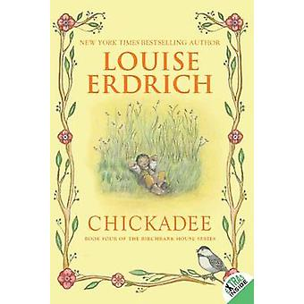 Chickadee by Erdrich & Louise