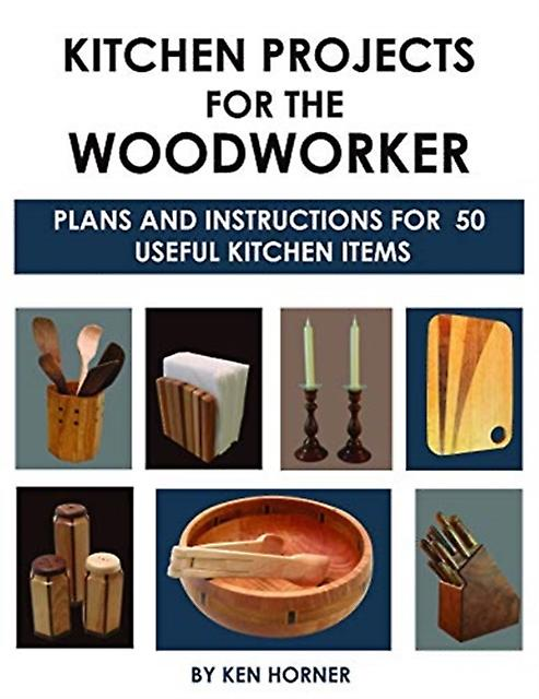 Kitchen Projects for the Woodworker Plans and Instructions by Ken Horner