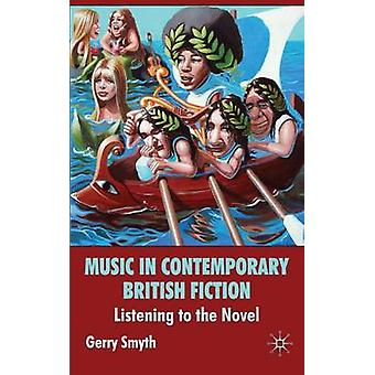Music in Contemporary British Fiction  Listening to the Novel by G Smyth
