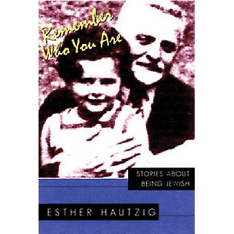 Remember Who You Are Stories about Being Jewish by Hautzig & Esther
