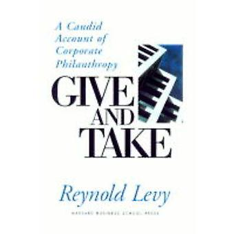 Give and Take  A Candid Account of Corporate Philosophy by Reynold Levy