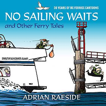 No Sailing Waits amp Other Ferry Tales  30 Years of BC Ferries Cartoons by Adrian Raeside