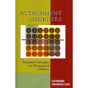 Attachment Disorders by Catherine Swanson Cain