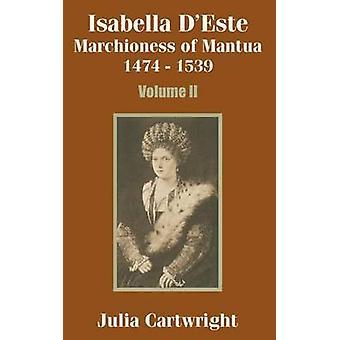 Isabella DEste Marchioness of Mantua 1474  1539 Volume Two by Cartwright & Julia