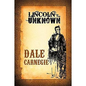 Lincoln the Unknown by Carnegie & Dale