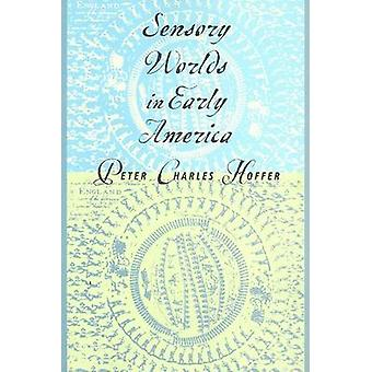 Sensory Worlds in Early America by Peter Charles Hoffer - 97808018839