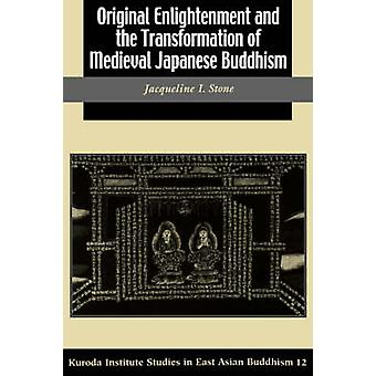 Original Enlightenment and the Transformation of Medieval Japanese Buddhism by Stone & Jacqueline I.
