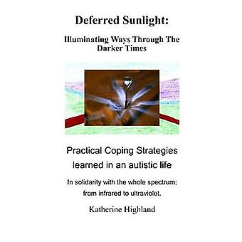 Deferred Sunlight Illuminating Ways Through The Darker Times by Highland & Katherine
